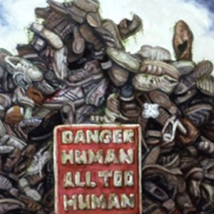 Danger: Human, all too human